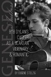 Bob Dylan's Career as a Blakean Visionary & Romantic by Eugene Stelzig