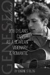 Bob Dylan's Career as a Blakean Visionary & Romantic
