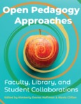 Open Pedagogy Approaches: Faculty, Library, and Student Collaborations